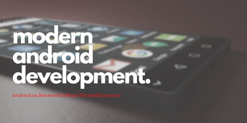 Modern Android Development: android.os.NetworkOnMainThreadException